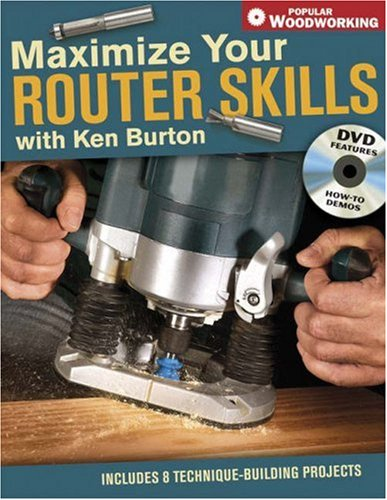 Maximize Your Router Skills with Ken Burton (Popular Woodworking)