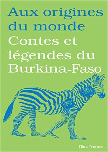 Contes et légendes du Burkina-Faso (Aux origines du monde t. 19)