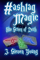 Blue Screen of Death (Hashtag Magic Book 1)