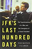 img - for JFK's Last Hundred Days: The Transformation of a Man and the Emergence of a Great President book / textbook / text book