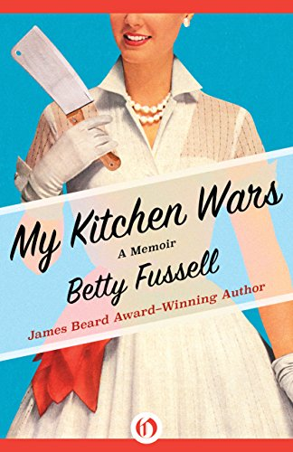 My Kitchen Wars: A Memoir by Betty Fussell