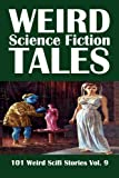 Weird Science Fiction Tales: 101 Weird Scifi Stories Vol  9 (Civitas Library Classics)