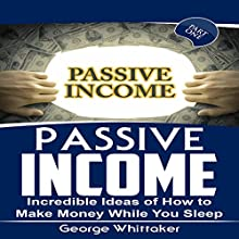 Passive Income: Incredible Ideas of How to Make Money While You Sleep, Part One | Livre audio Auteur(s) : George Whittaker Narrateur(s) : Andy Waits