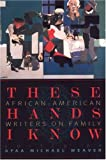 img - for These Hands I Know: African-American Writers on Family: 1st (First) Edition book / textbook / text book