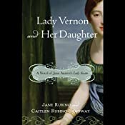 Lady Vernon and Her Daughter: A Novel of Jane Austen's Lady Susan | [Caitlen Rubino-Bradway, Jane Rubino]