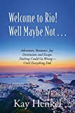 Welcome to Rio! Well Maybe Not... Adventure, Romance, Joy, Destitution and Escape. Nothing Could Go Wrong - Until Everything Did.