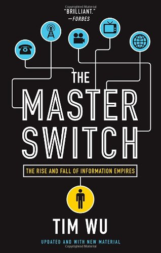 The Master Switch: The Rise and Fall of Information...