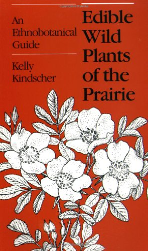 Edible Wild Plants of the Prairie: An Ethnobotanical Guide