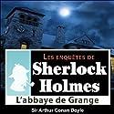 L'Abbaye de Grange (Les enquêtes de Sherlock Holmes 25) | Livre audio Auteur(s) : Arthur Conan Doyle Narrateur(s) : Cyril Deguillen