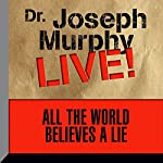 All the World Believes a Lie: Dr. Joseph Murphy LIVE! | Dr. Joseph Murphy