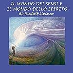 Il mondo dei sensi e il mondo dello spirito   Rudolf Steiner