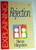 img - for Explaining Rejection (The Explaining Series) Bklt edition by Hepden, Steve (2000) Paperback book / textbook / text book