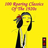 100 Roaring Classics Of The 1920s