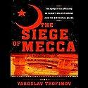 The Siege of Mecca: The Forgotten Uprising in Islam's Holiest Shrine & the Birth of Al-Qaeda (       UNABRIDGED) by Yaroslav Trofimov Narrated by Todd McLaren