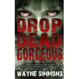 Drop Dead Gorgeousby Wayne Simmons