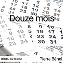 Douze mois | Livre audio Auteur(s) : Pierre Béhel Narrateur(s) : Pierre Béhel