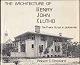 The Architecture of Henry John Klutho: The Prairie School in Jacksonville
