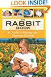 The Rabbit Book: A Guide to Raising a...
