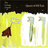 Queen of All Ears ~ Lounge Lizards