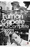 The Complete Stories of Truman Capote. with an Introduction by Reynolds Price (Penguin Classics) (0141188081) by Capote, Truman