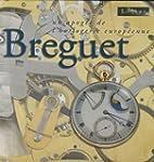 Breguet : Un apog�e de l'horlogerie e...