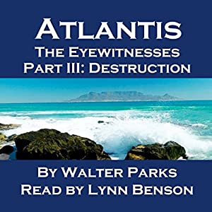 Atlantis: The Eyewitnesses, Part III: The Destruction of Atlantis Audiobook