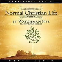 The Normal Christian Life   Livre audio Auteur(s) : Watchman Nee Narrateur(s) : Paul Michael