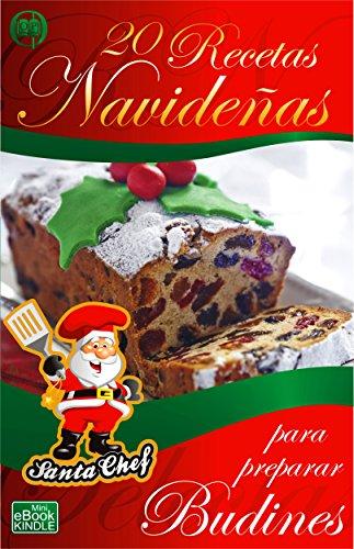 20 RECETAS NAVIDEÑAS PARA PREPARAR BUDINES (Colección Santa Chef)