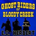 Ghost Riders of Bloody Creek | E. C. Herbert