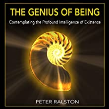 The Genius of Being: Contemplating the Profound Intelligence of Existence Audiobook by Peter Ralston Narrated by Toby Sheets