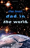 SmART bookx The Best Dad in the World: Father's Day / Birthday / Christmas Notebook ( Gift / Present ) (Statement Series)