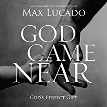 God Came Near: God's Perfect Gift (       ABRIDGED) by Max Lucado Narrated by Al Sanders