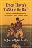 "Ernest Thayer's ""Casey at the Bat"": Background and Characters of Baseball's Most Famous Poem (0786467118) by Jim Moore"