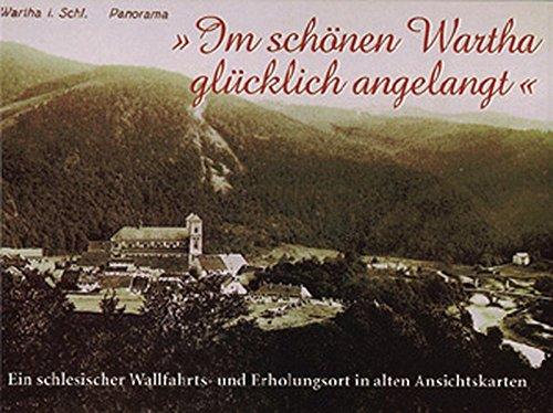 Im schönen Wartha glücklich angelangt: Ein schlesischer Wallfahrts- und Erholungsort in alten Ansichtskarten