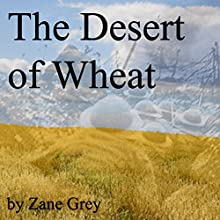 The Desert of Wheat (       UNABRIDGED) by Zane Grey Narrated by Jim Roberts