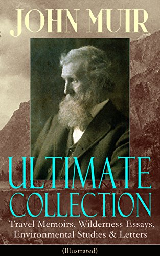 JOHN MUIR Ultimate Collection: Travel Memoirs, Wilderness Essays, Environmental Studies & Letters (Illustrated): Picturesque California, The Treasures ... Redwoods, The Cruise of the Corwin and more PDF