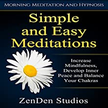 Simple and Easy Meditations: Increase Mindfulness, Develop Inner Peace and Balance Your Chakras Speech by  ZenDen Studios Narrated by  ZenDen Studios
