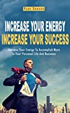 img - for Increase Your Energy Increase Your Success: Harness Your Energy To Accomplish More In Your Personal Life And Business (energy, success, business, positive, ... energy, success principles, law of success) book / textbook / text book