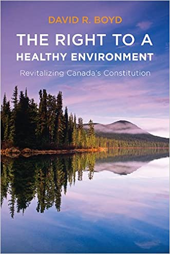 The Right to a Healthy Environment: Revitalizing Canada's Constitution (Law and Society (Paperback))