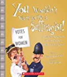 You Wouldn't Want to Be a Suffragist!...