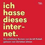 Ich hasse dieses Internet: Ein nützlicher Roman | Jarett Kobek