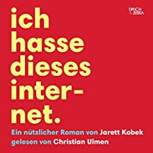 Ich hasse dieses Internet: Ein nützlicher Roman Hörbuch von Jarett Kobek Gesprochen von: Christian Ulmen