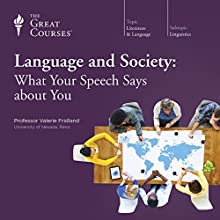 Language and Society: What Your Speech Says About You  by The Great Courses Narrated by Professor Valerie Fridland