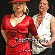Exit Wounds Audiobook by Doug X Narrated by Doug X