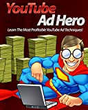 YouTube Ad Hero - Learn The Most Profitable YouTube Ad Techniques!