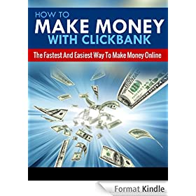 How To Make Money With Clickbank - An Easy Guide To Start Making Money Online Today (Clickback Affiliate Marketing, Passive Income, Work From Home, Online Business)