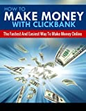 How To Make Money With Clickbank: The Fastest & Easiest Way To Make Money Online (Clickbank, Clickbank Affiliate Marketing, Clickbank Marketing, Clickbank ... Clickbank for dummies, Make Money Book 5)