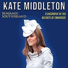 Kate Middleton: A Biography of the Duchess of Cambridge | Livre audio Auteur(s) : Benjamin Southerland Narrateur(s) : Chris Bland