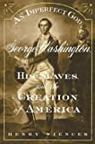 img - for An Imperfect God: George Washington, His Slaves, and the Creation of America 1st edition by Wiencek, Henry published by Farrar, Straus and Giroux Hardcover book / textbook / text book