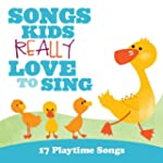 Songs Kids Really Love To Sing: 17 Pl...
